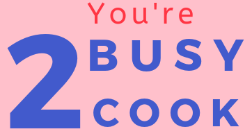 You Are Too Busy To Cook